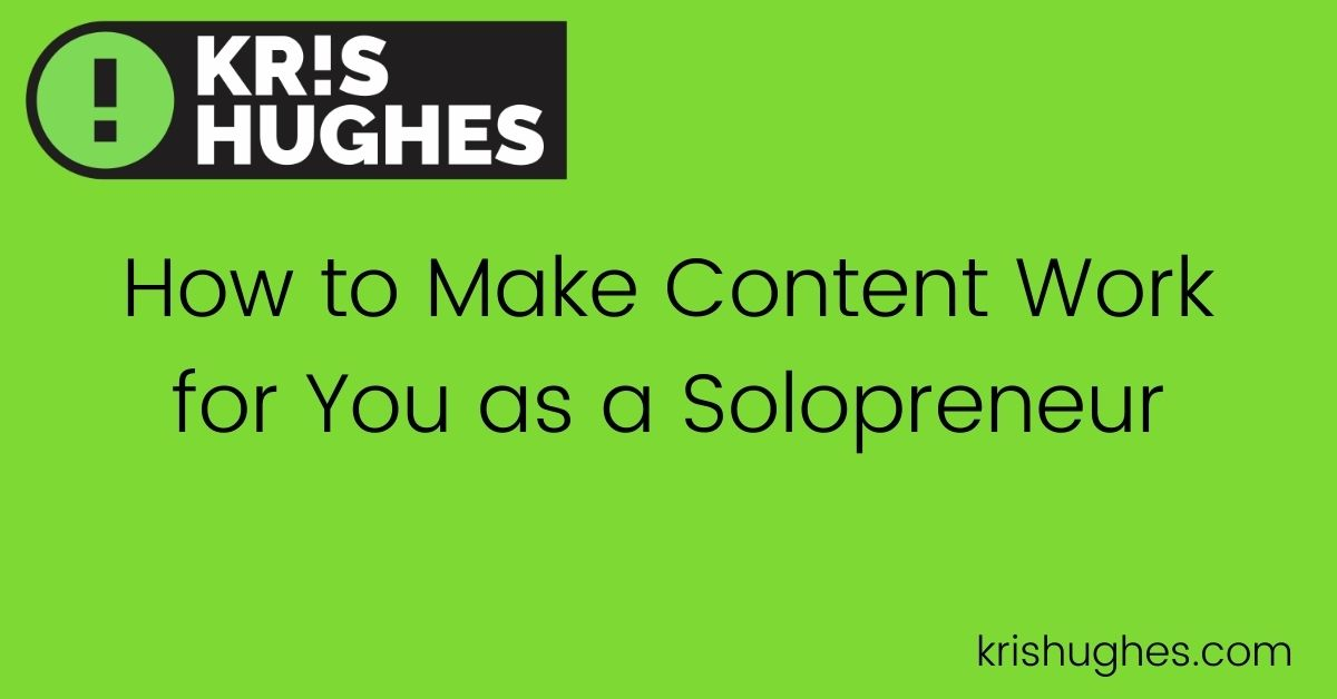 Featured image for article, How to Make Content Work for You As a Solopreneur