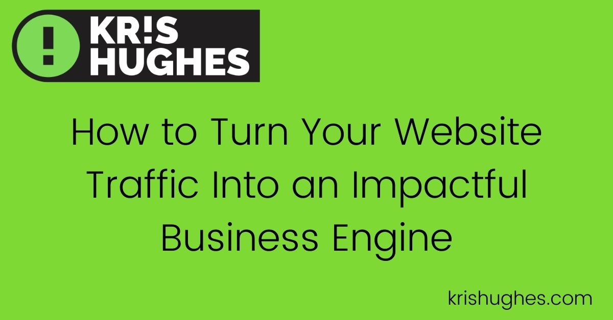 Featured image for article How to Turn Your Website Traffic Into an Impactful Business Engine.
